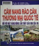 Ebook Cẩm nang rào cản thương mại quốc tế đối với mặt hàng nông lâm thủy sản xuất khẩu của Việt Nam: Phần 1