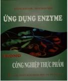 Ebook Ứng dụng Enzyme trong công nghiệp thực phẩm: Phần 1