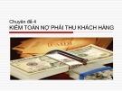 Bài giảng Kiểm toán báo cáo tài chính - Chuyên đề 4: Kiểm toán nợ phải thu khách hàng