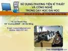 Bài giảng Sử dụng phương tiện kĩ thuật và công nghệ trong dạy học Đại học - TS. Lê Thanh Huy