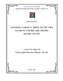 Luận văn Thạc sỹ Khoa học Thông tin thư viện: Sản phẩm và dịch vụ thông tin thư viện tại Trung tâm Học liệu trường Đại học Sài Gòn