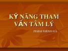 Bài giảng Tham vấn tâm lý: Kỹ năng tham vấn tâm lý - Phạm Mạnh Hà