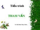 Bài giảng Tham vấn tâm lý: Tiến trình tham vấn - Trì Thị Minh Thúy