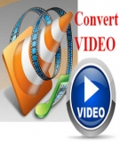 Chuyển đổi định dạng Video bằng phần mềm VLC Media Player