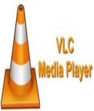 Tìm hiểu một số thủ thuật của VLC media player