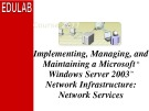 Course 2277C: Implementing, managing, and maintaining a Microsoft® Windows Server™ 2003 network infrastructure: Network services
