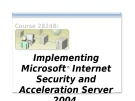 Course 2824B: Implementing Microsoft internet security and acceleration server 2004 - Introduction