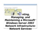 Course 2277 - Implementing, managing, and maintaining a Microsoft® Windows Server™ 2003 network infrastructure: Network services