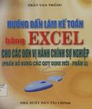 Ebook Hướng dẫn làm kế toán bằng excel cho các đơn vị hành chính sự nghiệp (Phần bổ sung các quy định mới - Phần II): Phần 2