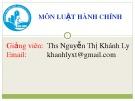 Bài giảng Luật hành chính: Phần 1 - ThS. Nguyễn Thị Khánh Ly