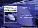 Lecture Managerial accounting: Creating value in a dynamic business environment (9/e): Chapter 13 - Ronald W. Hilton