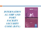 Lecture Maritime safety and security administration - Topic: International ship and port facility security code (ISPS)