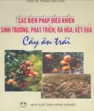 các biện pháp điều khiển, sinh trưởng, phát triển, ra hoa, kết quả cây ăn trái: phần 1