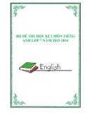 Bộ đề thi học kì 2 môn Tiếng Anh lớp 7 năm 2015-2016