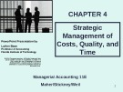 Lecture Managerial accounting (11E) - Chapter 4: Strategic management of costs, quality, and time