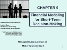Lecture Managerial accounting (11E) - Chapter 6: Financial modeling for short-term decision-making