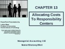 Lecture Managerial accounting (11E) - Chapter 13: Allocating costs to responsibility centers