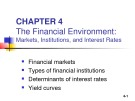 Lecture Fundamentals of finance management (10/E) - Chapter 4: The financial environment - Markets, institutions, and interest rates
