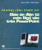 Ebook Hướng dẫn thiết kế giáo án điện tử môn Ngữ văn trên powerpoint: Phần 2