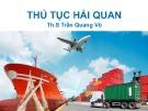 Bài giảng Thủ tục hải quan - Th.S Trần Quang Vũ