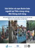 Báo cáo: Sức khỏe và nạn Buôn bán người tại Tiểu vùng sông Mê - Kông mở rộng (Kết quả Nghiên cứu nam giới, phụ nữ, và trẻ em tại Thái Lan, Camphuchia, và Việt Nam)