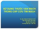 Bài giảng Sử dụng thuốc vận mạch trong cấp cứu tim mạch - TS. BS. Phạm Minh Tuấn