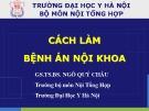 Bài giảng Cách làm Bệnh án Nội Khoa - GS. TS. BS. Ngô Qúy Châu
