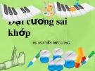 Bài giảng Đại cương sai khớp - BS. Nguyễn Đức Long