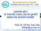 Bài giảng Chuyên đề 2: Lý thuyết cung cầu và quyết định của doanh nghiệp - PGS.TS Đỗ Phú Trần Tình