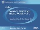 Bài giảng phần 3 Công cụ phân tích trong nghiên cứu - PGS.TS. Đinh Phi Hổ