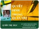 Bài giảng Quản trị học: Chương Quyết  định  trong quản trị - TS. Bùi Quang Xuân