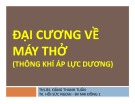 Bài giảng Đại cương về máy thở (Thông khí áp lực dương) - ThS. BS. Đặng Thanh Tuấn