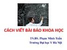 Bài giảng Cách viết bài báo cáo khoa học - BS. Phạm Minh Tuấn
