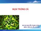 Bài giảng Mụn trứng cá - BS. Nguyễn Thanh Hùng