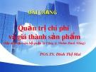 Bài giảng Quản trị chi phí và giá thành sản phẩm - PGS.TS. Đinh Thị Mai