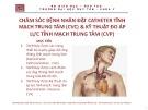 Bài giảng Điều dưỡng hồi sức cấp cứu: Chăm sóc bệnh nhân đặt catheter tĩnh mạch trung tâm (CVCc) và kỹ thuật đo áp lực tĩnh mạch trung tâm (CVP)