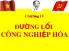 Bài giảng Đường lối cách mạng của Đảng Cộng sản Việt Nam - chương IV: Đường lối công nghiệp hóa
