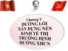 Bài giảng Đường lối cách mạng của Đảng Cộng sản Việt Nam - chương V: Đường lối xây dựng nền kinh tế thị trường định hướng xã hội chủ nghĩa