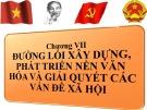 Bài giảng Đường lối cách mạng của Đảng Cộng sản Việt Nam - chương VII: Đường lối xây dựng, phát triển nền văn hóa và giải quyết các vấn đề xã hội