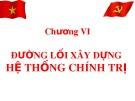 Bài giảng Đường lối cách mạng của Đảng Cộng sản Việt Nam - chương VI: Đường lối xây dựng hệ thống chính trị
