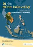 Di dân để tìm kiếm cơ hội: Vượt qua rào cản dịch chuyển lao động ở Đông Nam Á