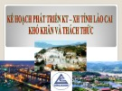 Báo cáo Kế hoạch phát triển kinh tế - xã hội tỉnh Lào Cai: Khó khăn và thách thức