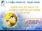 Bài giảng Kiểm tra xử phạt và cưỡng chế hành chính ở cơ sở - TS. Bùi Quang Xuân