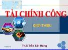 Bài giảng Tài chính công: Chương 1 - Th.S Trần Tấn Hùng