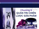 Bài giảng Quản trị marketing: Chương 6 -  ThS. Nguyễn Hoàng Chi