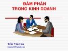 Bài giảng Đàm phán trong kinh doanh - Trần Văn Của