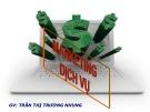 Bài giảng Marketing dịch vụ - Trần Thị Trường Nhung