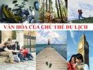 Bài giảng Văn hóa du lịch: Chương 2 - ĐH Thương Mại