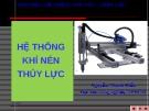 Bài giảng Hệ thống khí nén thủy lực: Chương 1 - Nguyễn Thanh Điểu