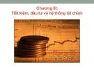 Bài giảng Kinh tế học vĩ mô: Chương 3 - Tiết kiệm, đầu tư và hệ thống tài chính